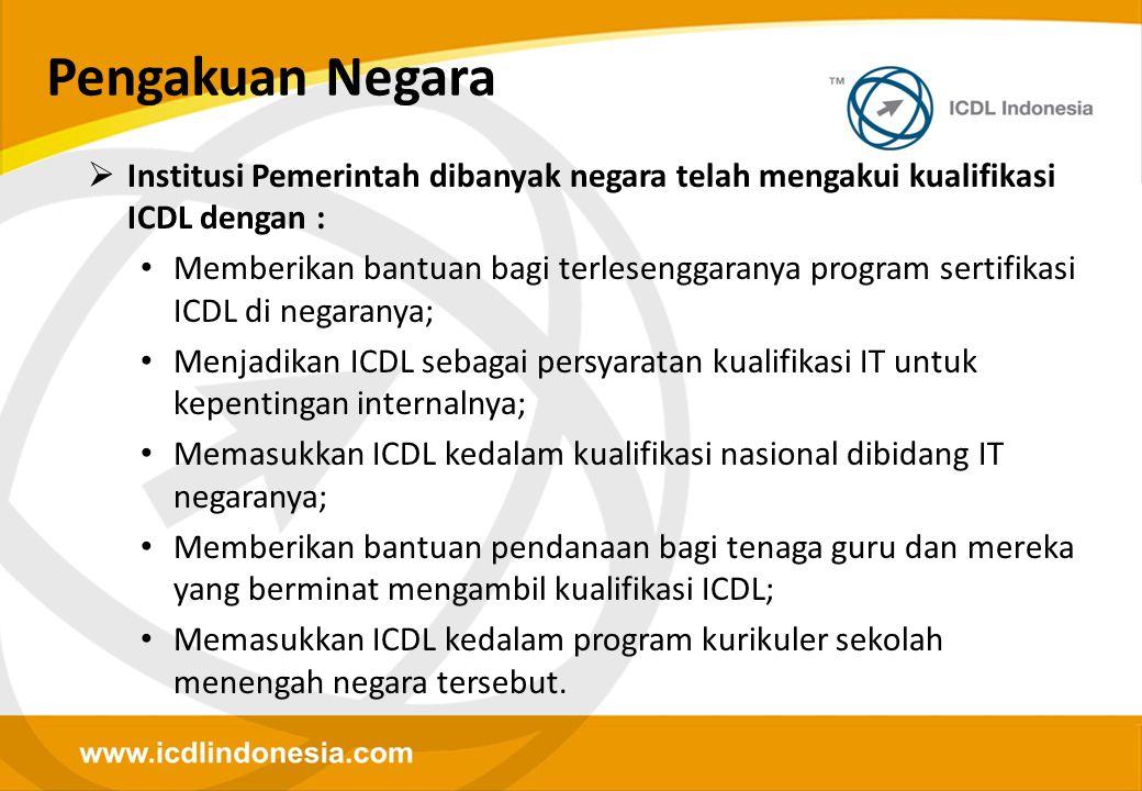 Pengakuan Negara  Institusi Pemerintah dibanyak negara telah mengakui kualifikasi ICDL dengan : • Memberikan bantuan bagi terlesenggaranya program se