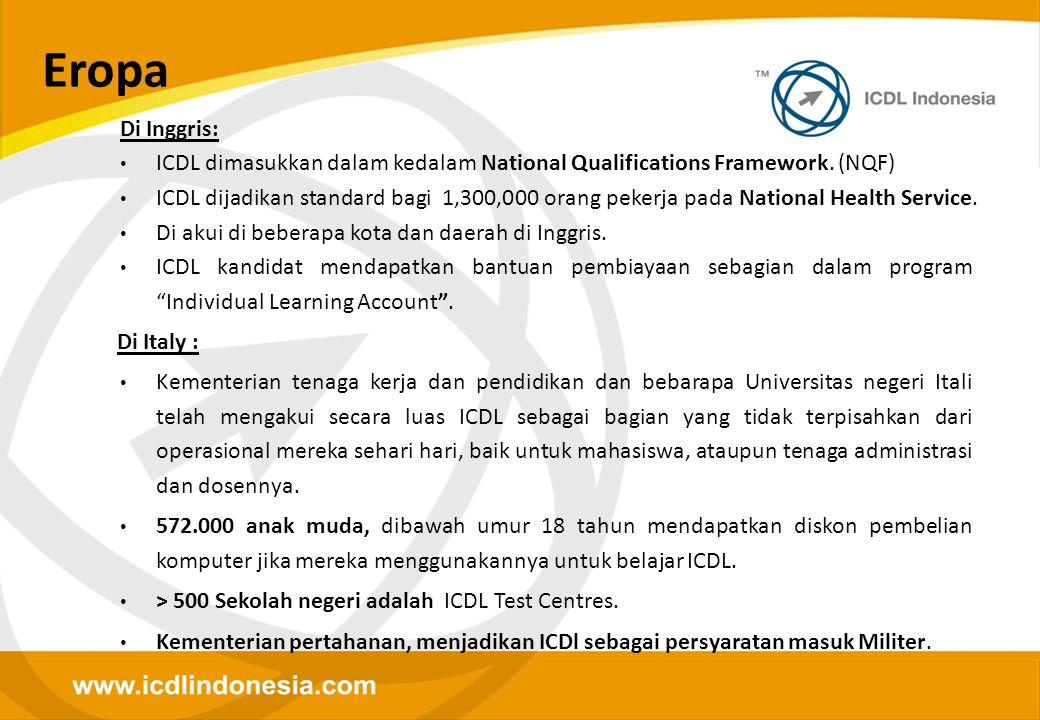 Di Inggris: • ICDL dimasukkan dalam kedalam National Qualifications Framework. (NQF) • ICDL dijadikan standard bagi 1,300,000 orang pekerja pada Natio