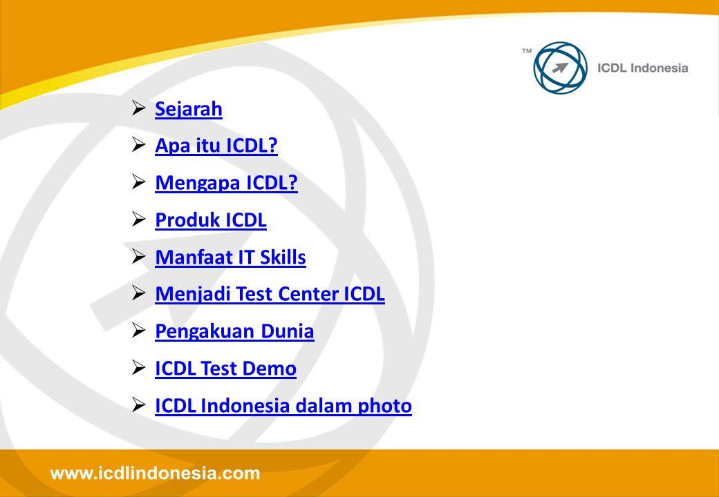  Sejarah Sejarah  Apa itu ICDL? Apa itu ICDL?  Mengapa ICDL? Mengapa ICDL?  Produk ICDL Produk ICDL  Manfaat IT Skills Manfaat IT Skills  Menjad