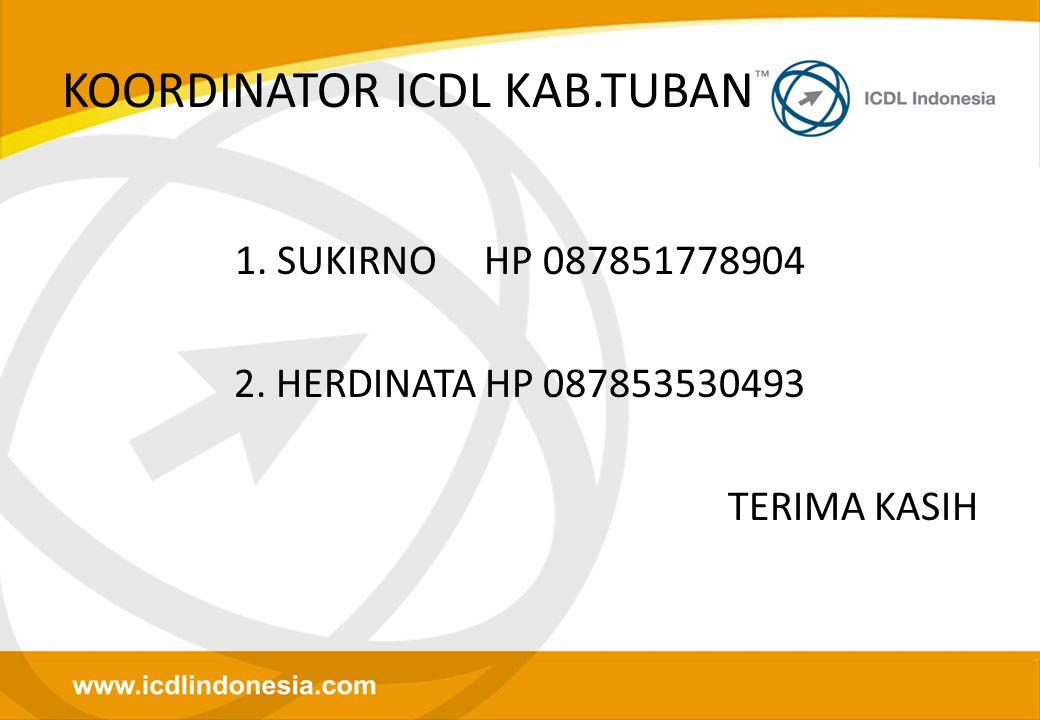 KOORDINATOR ICDL KAB.TUBAN 1. SUKIRNO HP 087851778904 2. HERDINATA HP 087853530493 TERIMA KASIH