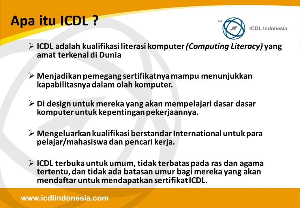 Apa itu ICDL ?  ICDL adalah kualifikasi literasi komputer (Computing Literacy) yang amat terkenal di Dunia  Menjadikan pemegang sertifikatnya mampu