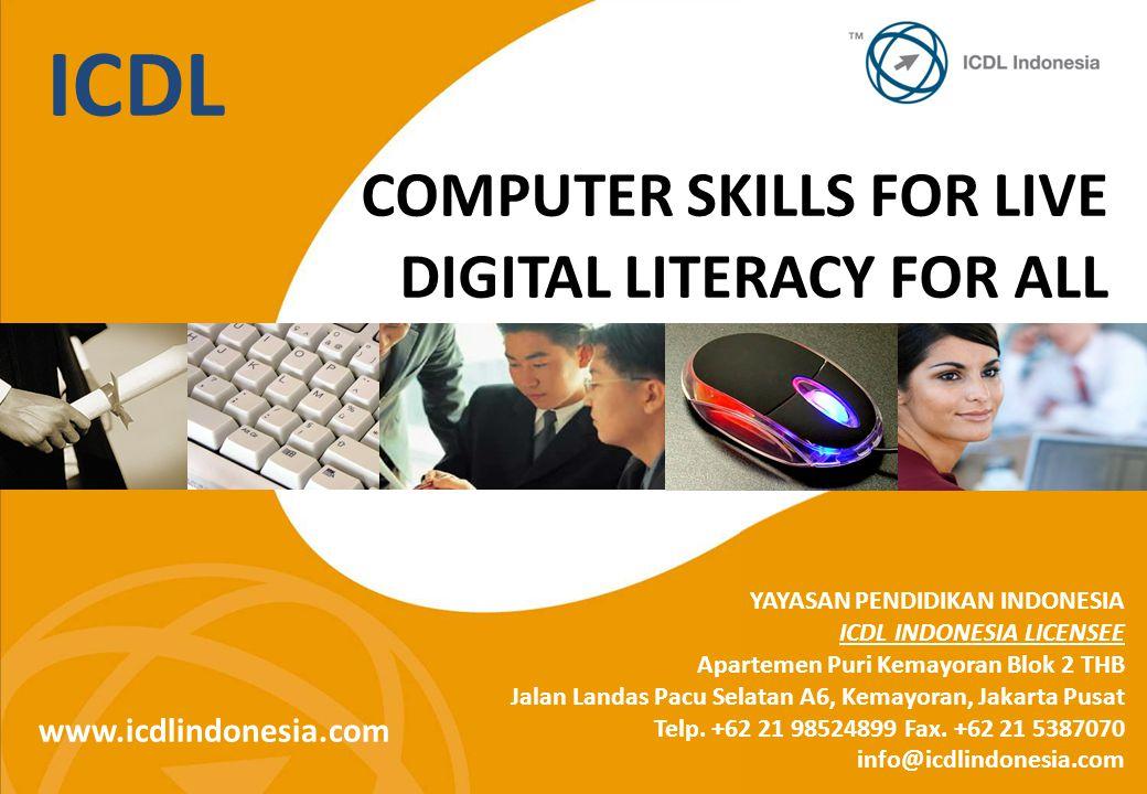 ICDL COMPUTER SKILLS FOR LIVE DIGITAL LITERACY FOR ALL YAYASAN PENDIDIKAN INDONESIA ICDL INDONESIA LICENSEE Apartemen Puri Kemayoran Blok 2 THB Jalan
