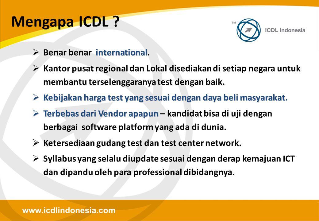 Mengapa ICDL ? international  Benar benar international.  Kantor pusat regional dan Lokal disediakan di setiap negara untuk membantu terselenggarany