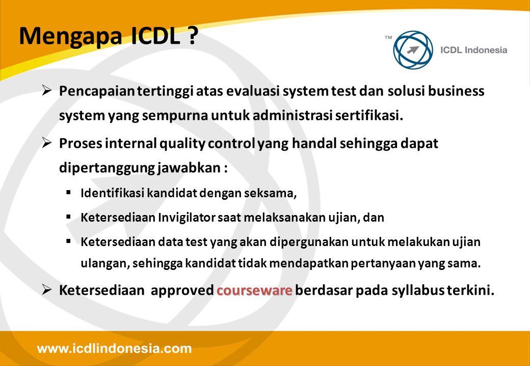 Mengapa ICDL ?  Pencapaian tertinggi atas evaluasi system test dan solusi business system yang sempurna untuk administrasi sertifikasi.  Proses inte