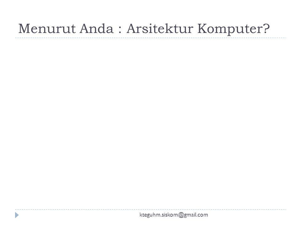 "Arsitektur Komputer ""Pengenalan Arsitektur Komputer "" Kurniawan Teguh Martono Sistem Komputer FT UNDIP kteguhm.siskom@gmail.com"