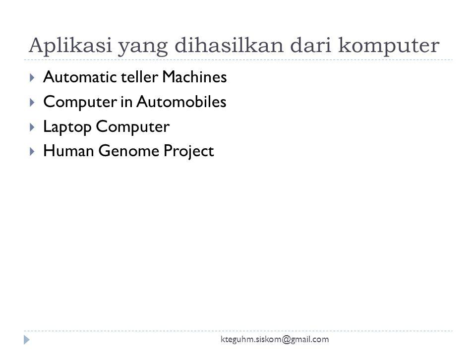 Aplikasi yang dihasilkan dari komputer kteguhm.siskom@gmail.com  Automatic teller Machines  Computer in Automobiles  Laptop Computer  Human Genome Project