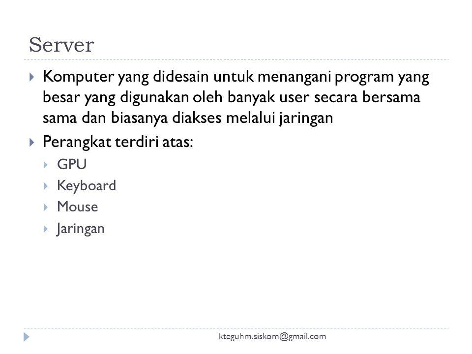 Desktop Computer kteguhm.siskom@gmail.com  Merupakan sebuah komputer yang didesain untuk digunakan secara perorangan  Perangkat terdiri atas :  GPU
