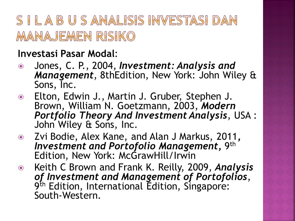 Investasi Pasar Modal:  Jones, C. P., 2004, Investment: Analysis and Management, 8thEdition, New York: John Wiley & Sons, Inc.  Elton, Edwin J., Mar
