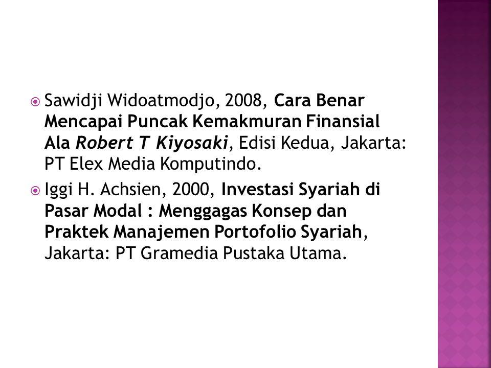  Sawidji Widoatmodjo, 2008, Cara Benar Mencapai Puncak Kemakmuran Finansial Ala Robert T Kiyosaki, Edisi Kedua, Jakarta: PT Elex Media Komputindo.