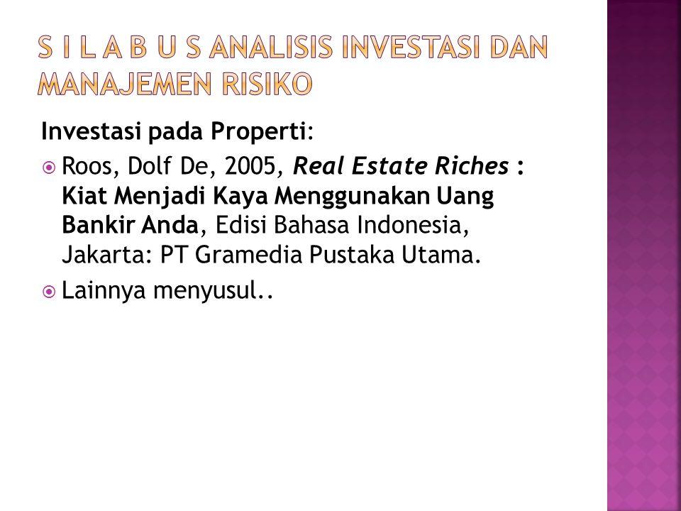 Investasi pada Properti:  Roos, Dolf De, 2005, Real Estate Riches : Kiat Menjadi Kaya Menggunakan Uang Bankir Anda, Edisi Bahasa Indonesia, Jakarta: PT Gramedia Pustaka Utama.