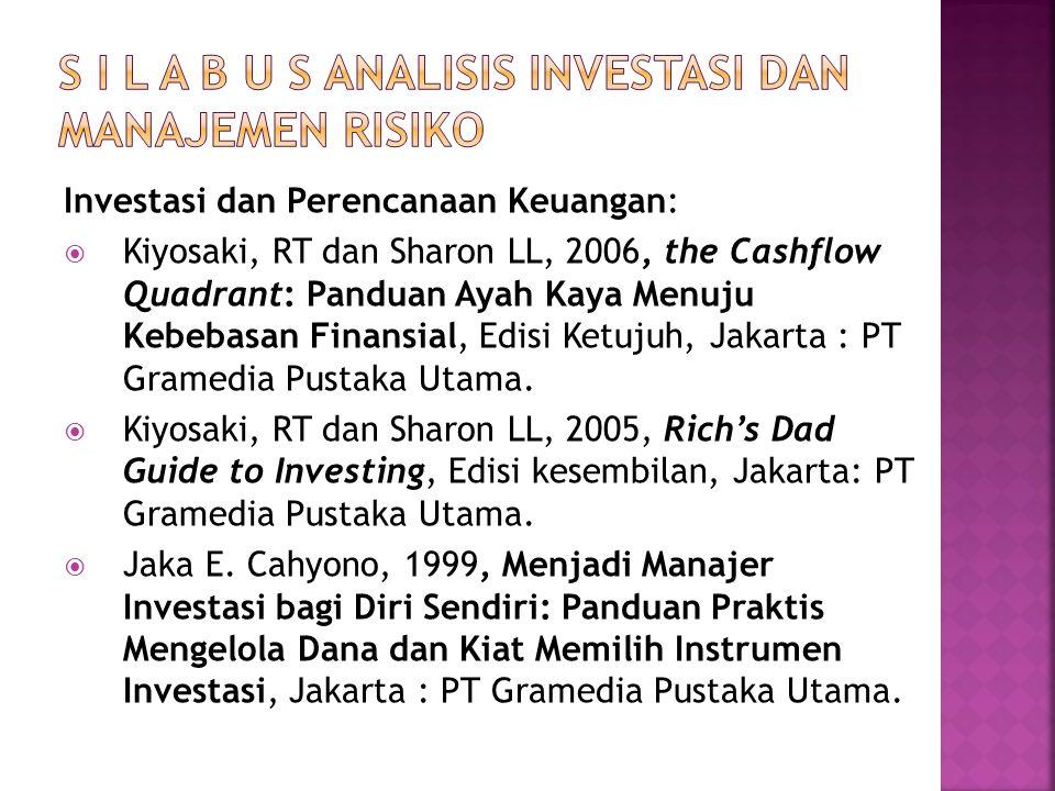 Investasi dan Perencanaan Keuangan:  Kiyosaki, RT dan Sharon LL, 2006, the Cashflow Quadrant: Panduan Ayah Kaya Menuju Kebebasan Finansial, Edisi Ketujuh, Jakarta : PT Gramedia Pustaka Utama.