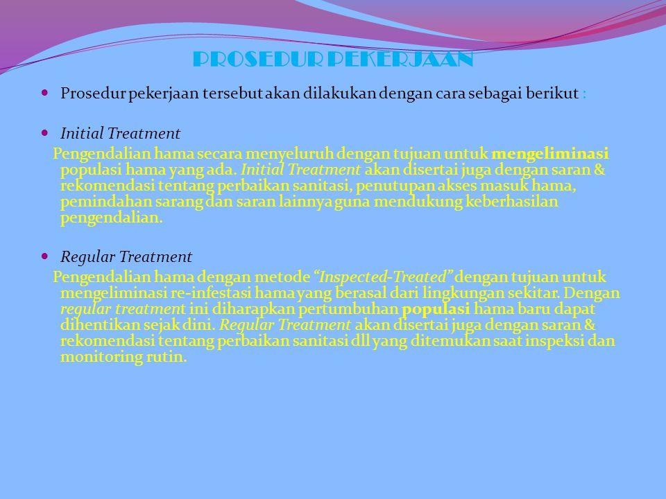 PROSEDUR PEKERJAAN  Prosedur pekerjaan tersebut akan dilakukan dengan cara sebagai berikut :  Initial Treatment Pengendalian hama secara menyeluruh dengan tujuan untuk mengeliminasi populasi hama yang ada.