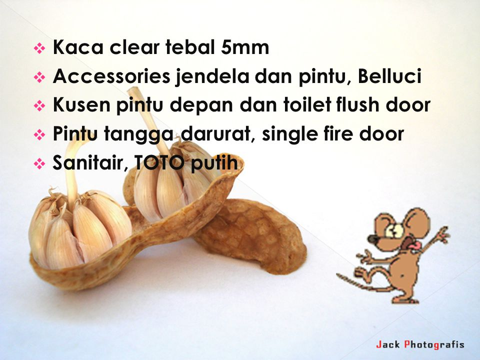  Kaca clear tebal 5mm  Accessories jendela dan pintu, Belluci  Kusen pintu depan dan toilet flush door  Pintu tangga darurat, single fire door  Sanitair, TOTO putih