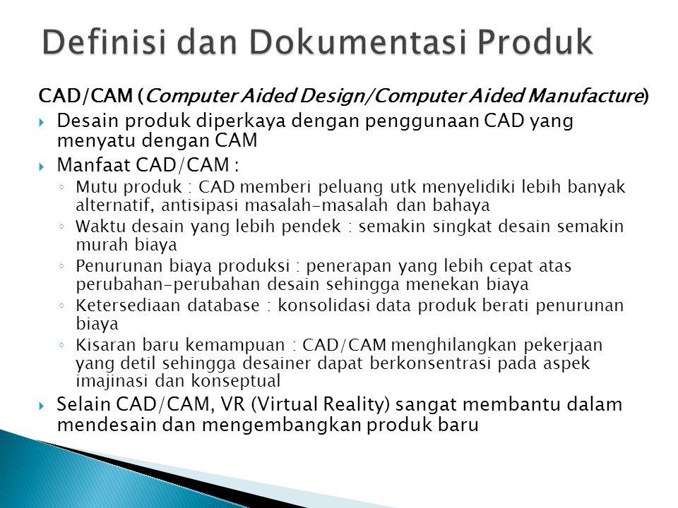 CAD/CAM (Computer Aided Design/Computer Aided Manufacture)  Desain produk diperkaya dengan penggunaan CAD yang menyatu dengan CAM  Manfaat CAD/CAM :