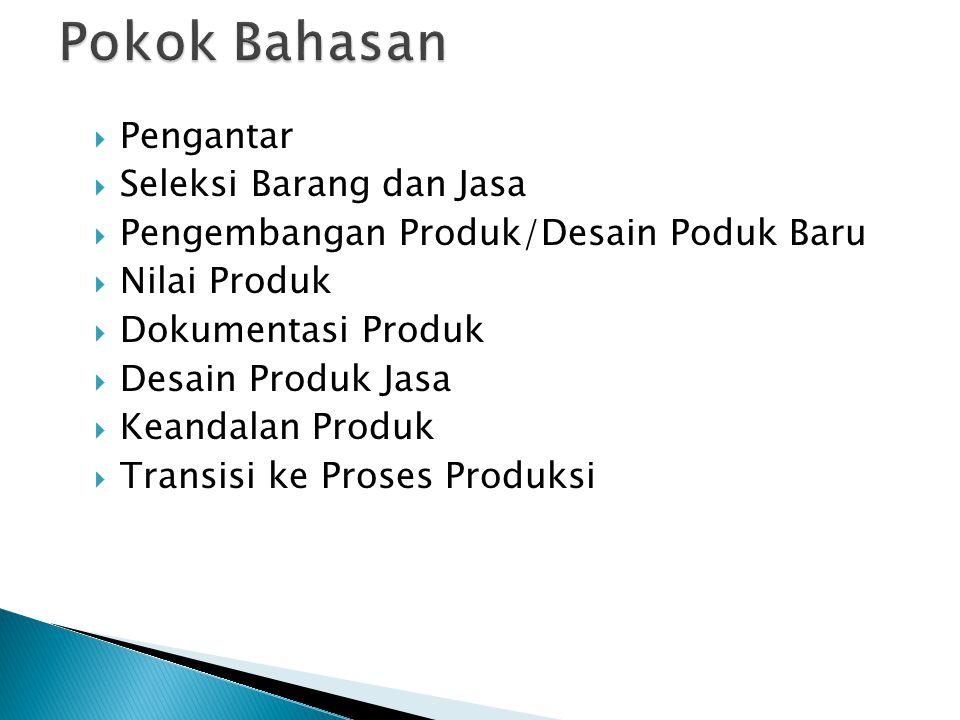  Pengantar  Seleksi Barang dan Jasa  Pengembangan Produk/Desain Poduk Baru  Nilai Produk  Dokumentasi Produk  Desain Produk Jasa  Keandalan Pro