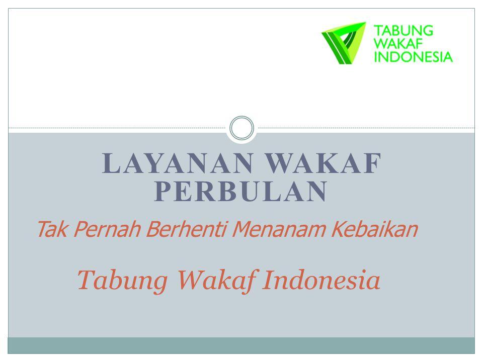 LAYANAN WAKAF PERBULAN Tak Pernah Berhenti Menanam Kebaikan Tabung Wakaf Indonesia