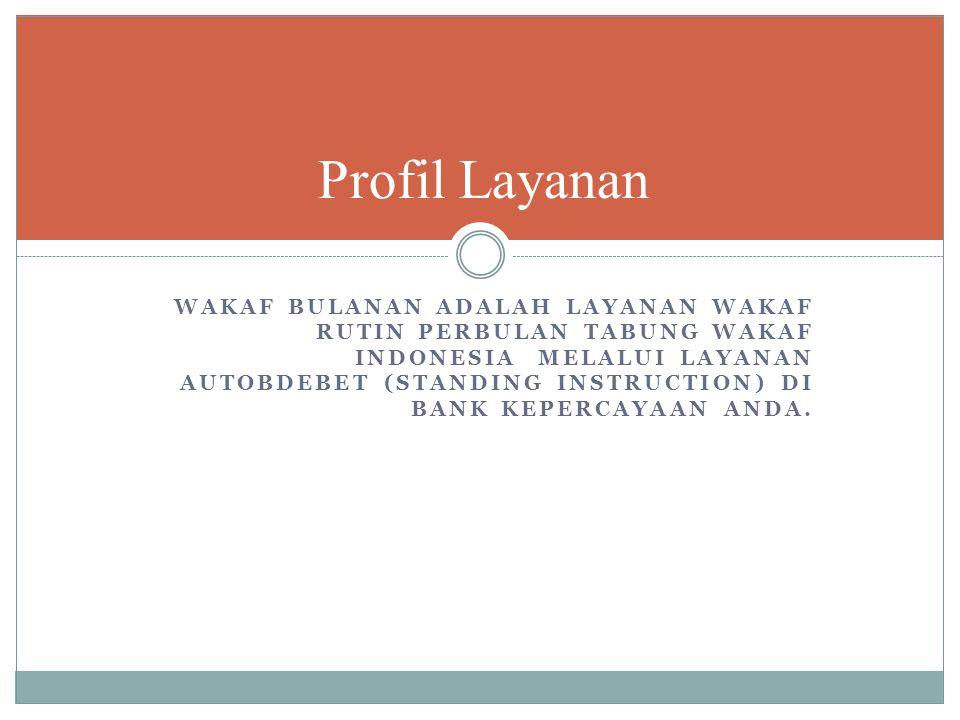 WAKAF BULANAN ADALAH LAYANAN WAKAF RUTIN PERBULAN TABUNG WAKAF INDONESIA MELALUI LAYANAN AUTOBDEBET (STANDING INSTRUCTION) DI BANK KEPERCAYAAN ANDA. P