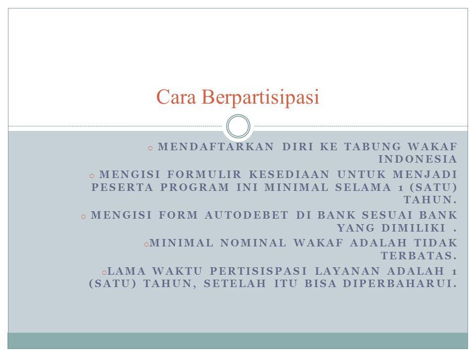 o MENDAFTARKAN DIRI KE TABUNG WAKAF INDONESIA o MENGISI FORMULIR KESEDIAAN UNTUK MENJADI PESERTA PROGRAM INI MINIMAL SELAMA 1 (SATU) TAHUN. o MENGISI