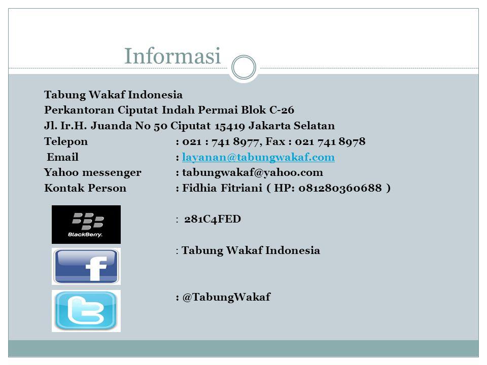 Informasi Tabung Wakaf Indonesia Perkantoran Ciputat Indah Permai Blok C-26 Jl. Ir.H. Juanda No 50 Ciputat 15419 Jakarta Selatan Telepon : 021 : 741 8