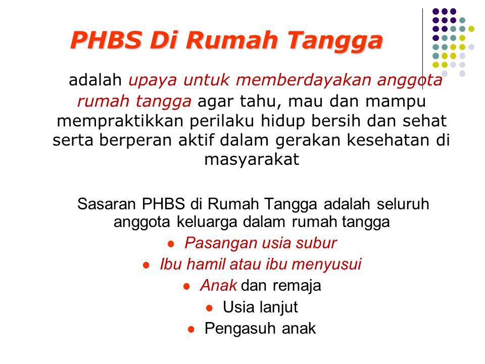 PHBS Di Rumah Tangga adalah upaya untuk memberdayakan anggota rumah tangga agar tahu, mau dan mampu mempraktikkan perilaku hidup bersih dan sehat sert