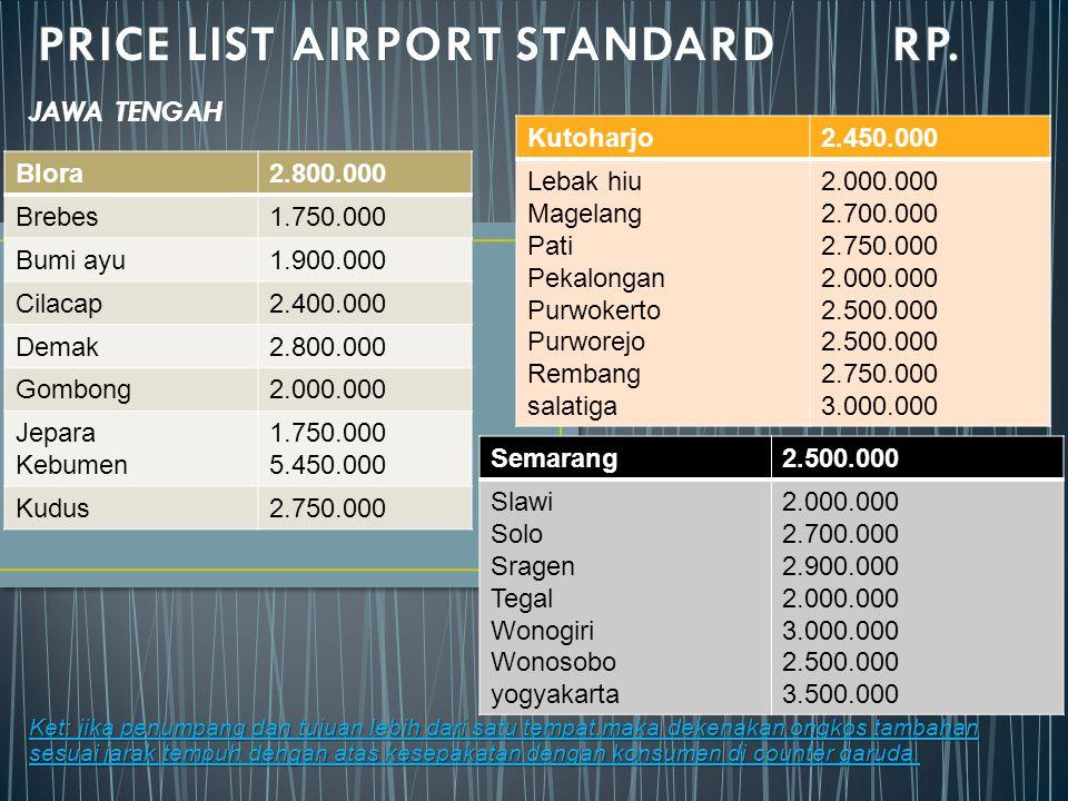 JAWA TENGAH Ket: jika penumpang dan tujuan lebih dari satu tempat,maka dekenakan ongkos tambahan sesuai jarak tempuh dengan atas kesepakatan dengan ko