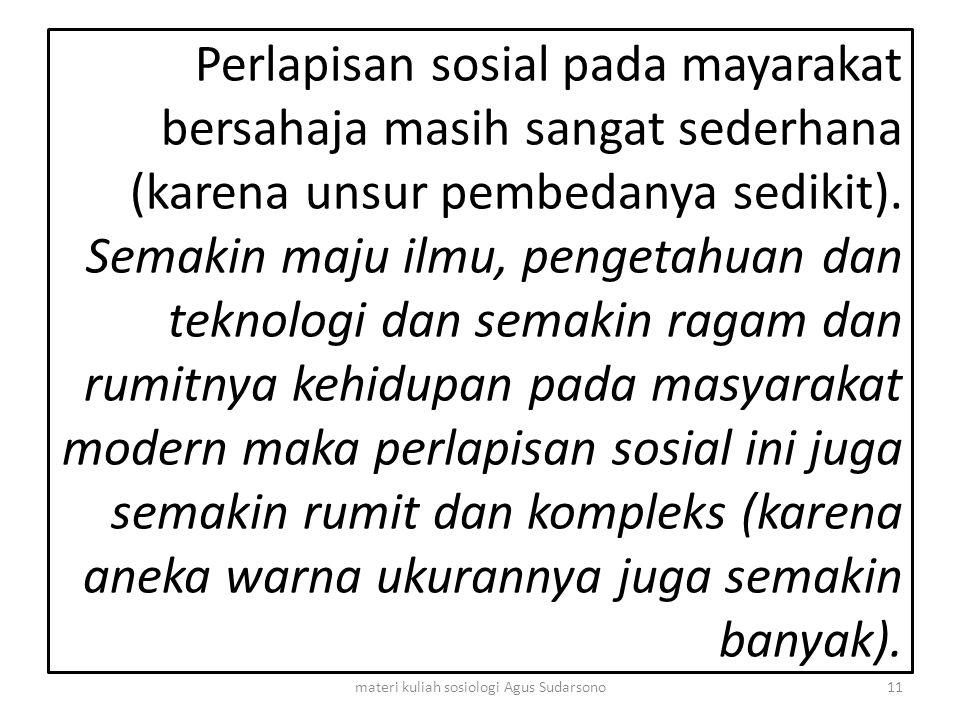 Perlapisan sosial pada mayarakat bersahaja masih sangat sederhana (karena unsur pembedanya sedikit). Semakin maju ilmu, pengetahuan dan teknologi dan