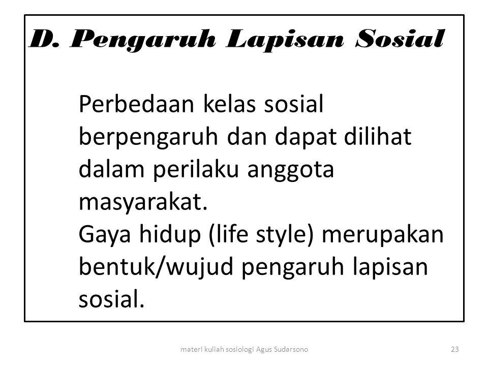 D. Pengaruh Lapisan Sosial Perbedaan kelas sosial berpengaruh dan dapat dilihat dalam perilaku anggota masyarakat. Gaya hidup (life style) merupakan b