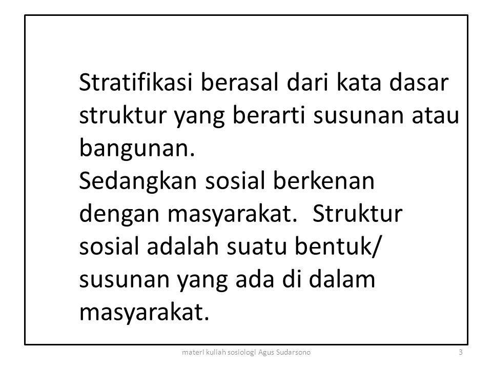 Stratifikasi berasal dari kata dasar struktur yang berarti susunan atau bangunan. Sedangkan sosial berkenan dengan masyarakat. Struktur sosial adalah