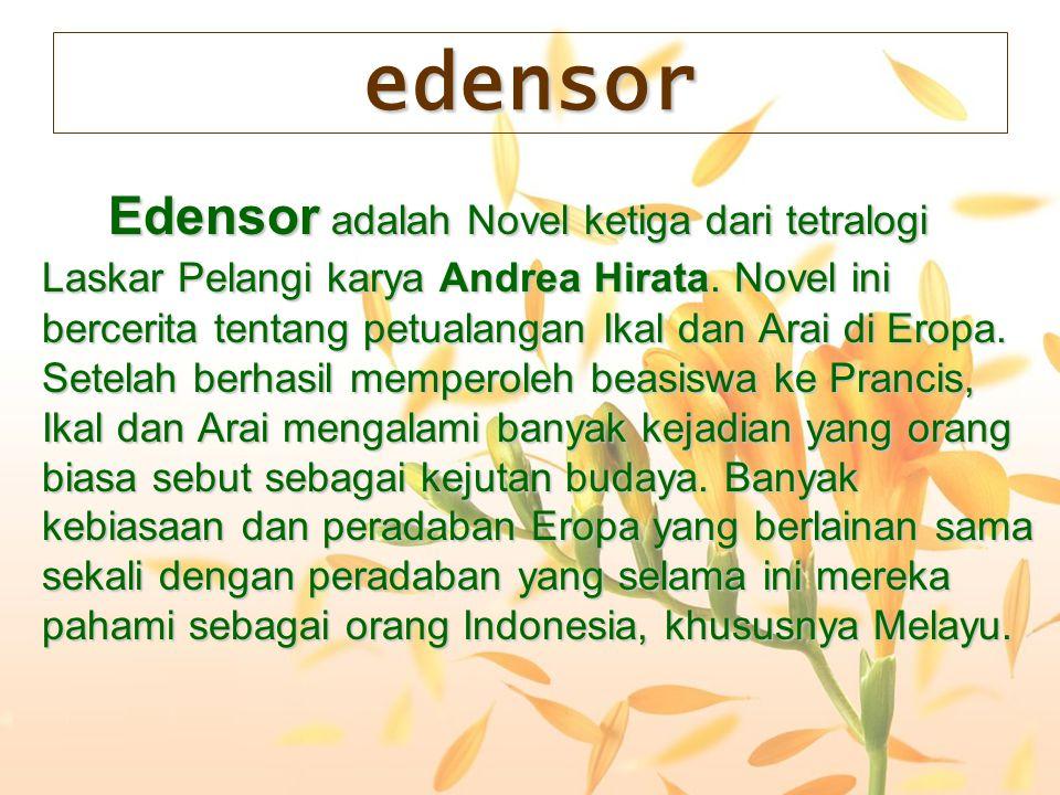 Edensor adalah Novel ketiga dari tetralogi Laskar Pelangi karya Andrea Hirata. Novel ini bercerita tentang petualangan Ikal dan Arai di Eropa. Setelah