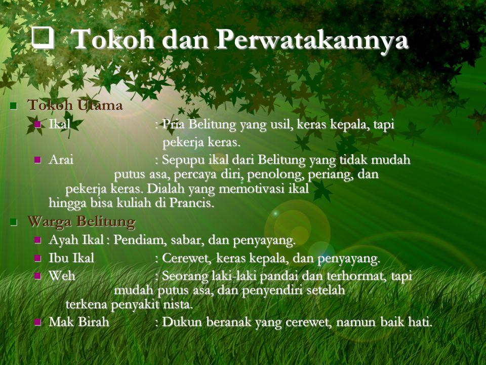  Tokoh dan Perwatakannya TTTTokoh Utama IIIIkal: Pria Belitung yang usil, keras kepala, tapi pekerja keras. AAAArai: Sepupu ikal dari Bel