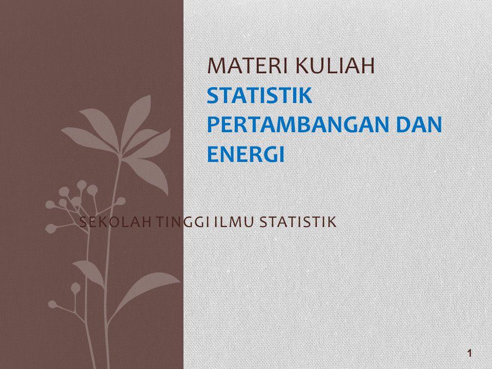 SEKOLAH TINGGI ILMU STATISTIK MATERI KULIAH STATISTIK PERTAMBANGAN DAN ENERGI 1