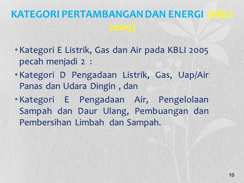• Kategori E Listrik, Gas dan Air pada KBLI 2005 pecah menjadi 2 : • Kategori D Pengadaan Listrik, Gas, Uap/Air Panas dan Udara Dingin, dan • Kategori