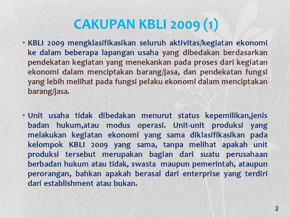 CAKUPAN KBLI 2009 (1) • KBLI 2009 mengklasifikasikan seluruh aktivitas/kegiatan ekonomi ke dalam beberapa lapangan usaha yang dibedakan berdasarkan pe