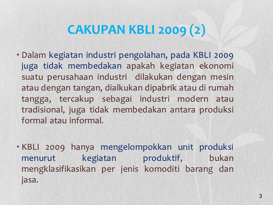 CAKUPAN KBLI 2009 (2) • Dalam kegiatan industri pengolahan, pada KBLI 2009 juga tidak membedakan apakah kegiatan ekonomi suatu perusahaan industri dil