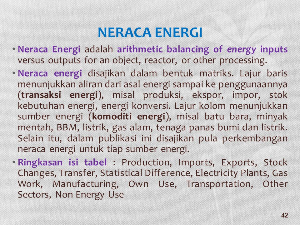 NERACA ENERGI • Neraca Energi adalah arithmetic balancing of energy inputs versus outputs for an object, reactor, or other processing.