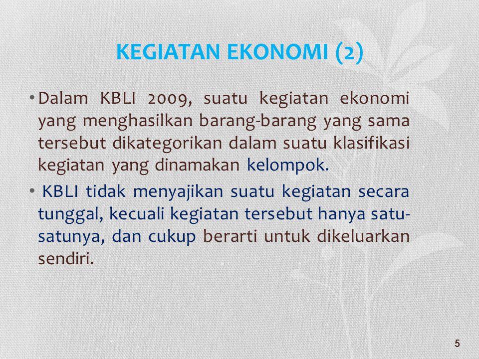 KEGIATAN EKONOMI (2) • Dalam KBLI 2009, suatu kegiatan ekonomi yang menghasilkan barang-barang yang sama tersebut dikategorikan dalam suatu klasifikas