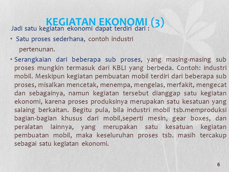 KEGIATAN EKONOMI (3) Jadi satu kegiatan ekonomi dapat terdiri dari : • Satu proses sederhana, contoh industri pertenunan. • Serangkaian dari beberapa