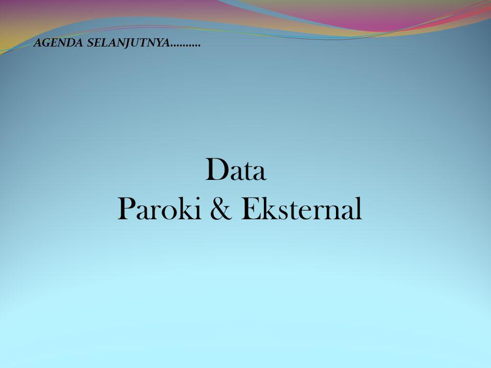 Data Paroki & Eksternal AGENDA SELANJUTNYA……….