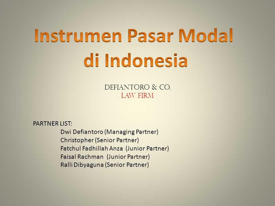 PARTNER LIST: Dwi Defiantoro (Managing Partner) Christopher (Senior Partner) Fatchul Fadhillah Anza (Junior Partner) Faisal Rachman (Junior Partner) R