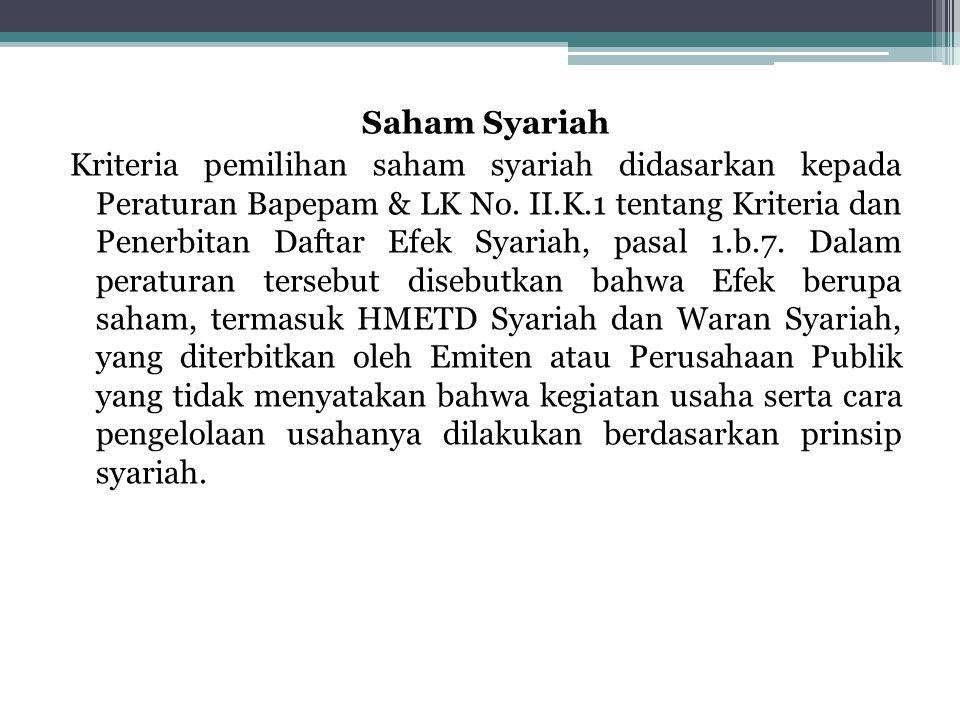 Saham Syariah Kriteria pemilihan saham syariah didasarkan kepada Peraturan Bapepam & LK No. II.K.1 tentang Kriteria dan Penerbitan Daftar Efek Syariah