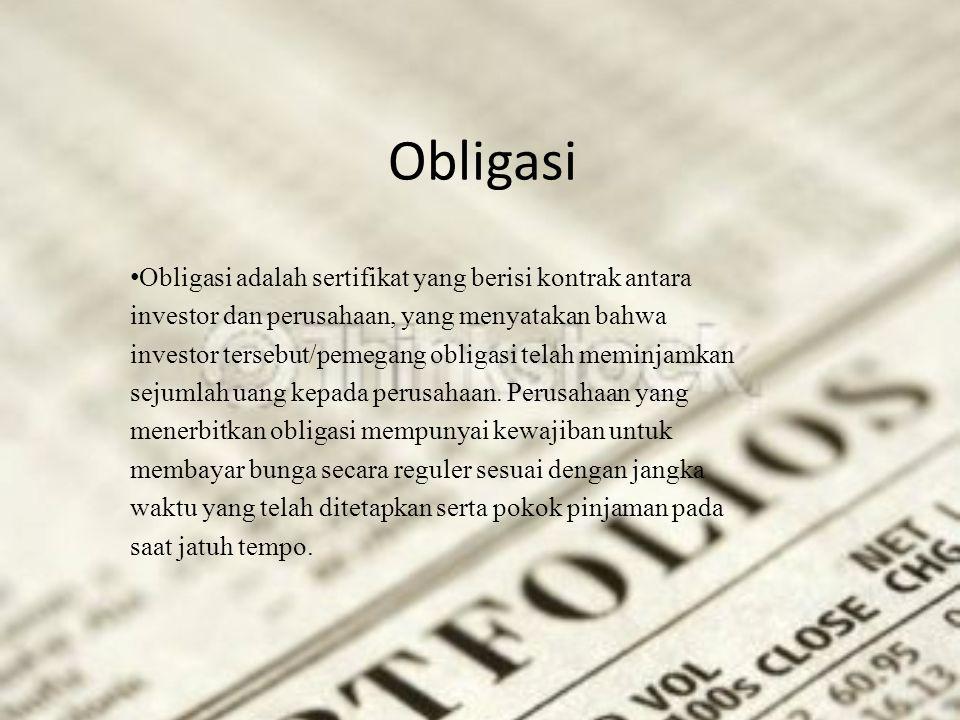 Obligasi • Obligasi adalah sertifikat yang berisi kontrak antara investor dan perusahaan, yang menyatakan bahwa investor tersebut/pemegang obligasi te