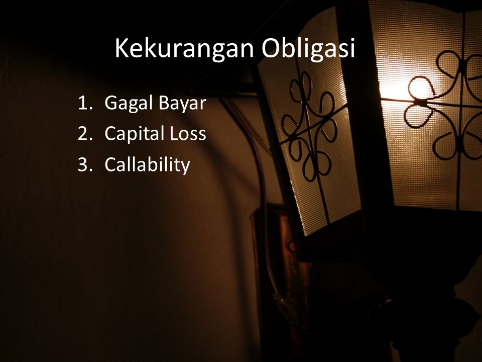 Kekurangan Obligasi 1.Gagal Bayar 2.Capital Loss 3.Callability