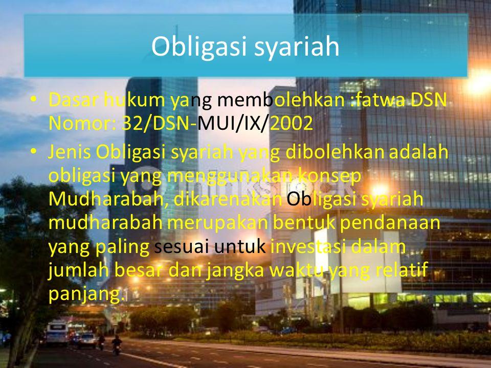 Obligasi syariah • Dasar hukum yang membolehkan :fatwa DSN Nomor: 32/DSN-MUI/IX/2002 • Jenis Obligasi syariah yang dibolehkan adalah obligasi yang men