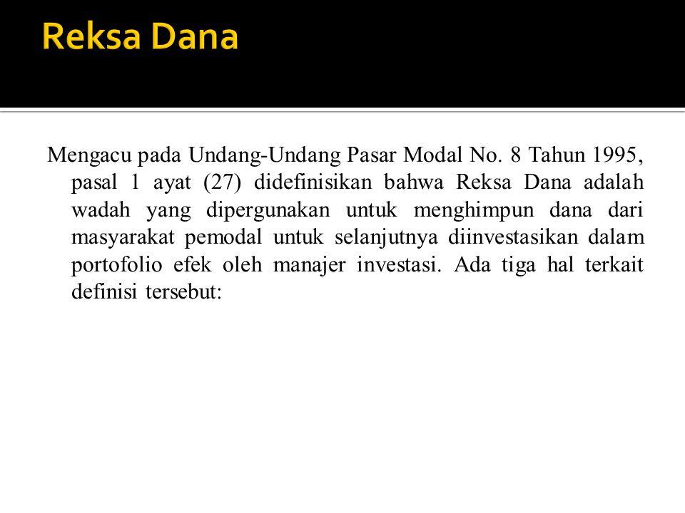 Mengacu pada Undang-Undang Pasar Modal No. 8 Tahun 1995, pasal 1 ayat (27) didefinisikan bahwa Reksa Dana adalah wadah yang dipergunakan untuk menghim