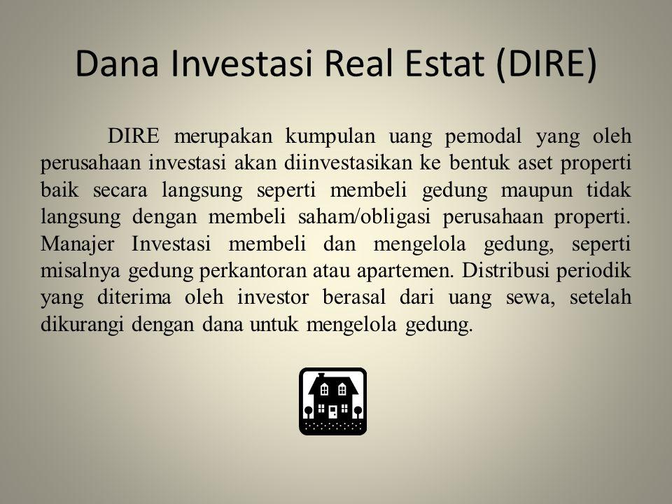 Dana Investasi Real Estat (DIRE) DIRE merupakan kumpulan uang pemodal yang oleh perusahaan investasi akan diinvestasikan ke bentuk aset properti baik