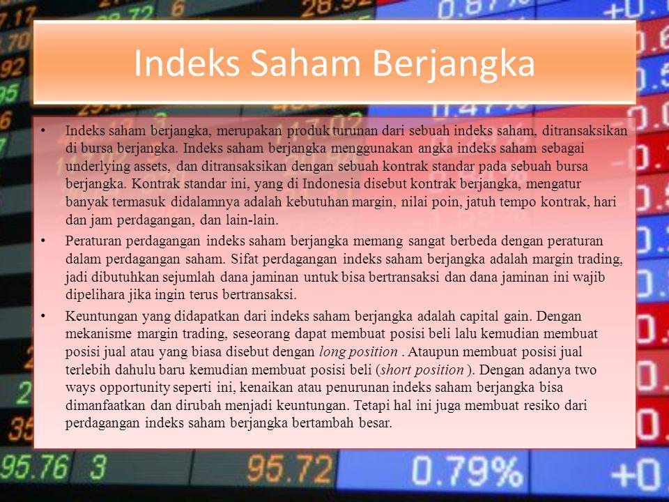 Indeks Saham Berjangka • Indeks saham berjangka, merupakan produk turunan dari sebuah indeks saham, ditransaksikan di bursa berjangka. Indeks saham be
