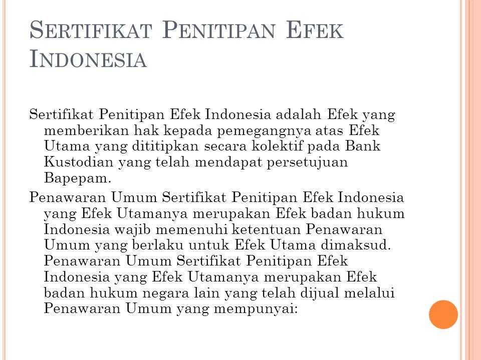 S ERTIFIKAT P ENITIPAN E FEK I NDONESIA Sertifikat Penitipan Efek Indonesia adalah Efek yang memberikan hak kepada pemegangnya atas Efek Utama yang di