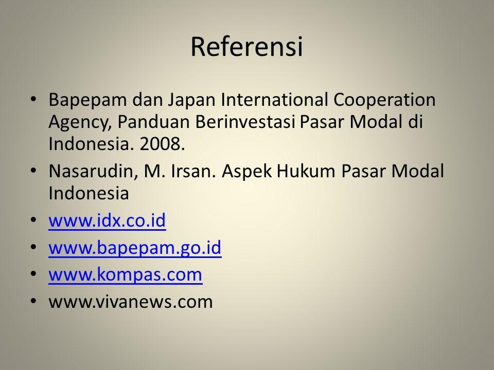 Referensi • Bapepam dan Japan International Cooperation Agency, Panduan Berinvestasi Pasar Modal di Indonesia. 2008. • Nasarudin, M. Irsan. Aspek Huku