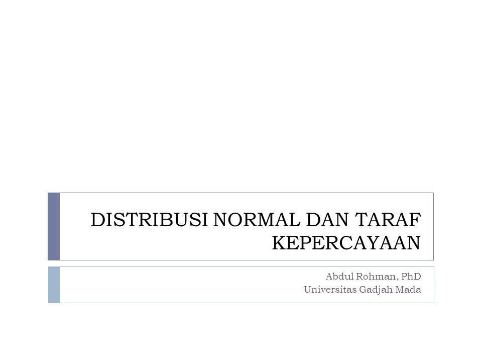 DISTRIBUSI NORMAL DAN TARAF KEPERCAYAAN Abdul Rohman, PhD Universitas Gadjah Mada