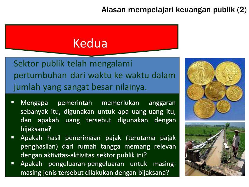 Alasan mempelajari keuangan publik (2) Sektor publik telah mengalami pertumbuhan dari waktu ke waktu dalam jumlah yang sangat besar nilainya.  Mengap